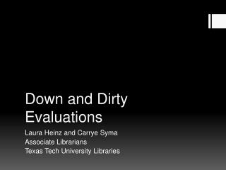 Down and Dirty Evaluations