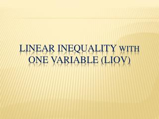 LINEAR INEQUALITY  WITH  ONE VARIABLE (LIOV)