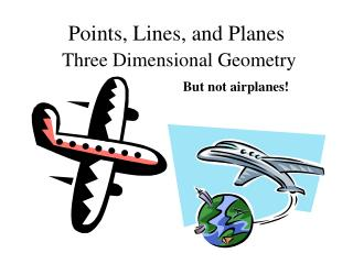 Points, Lines, and Planes Three Dimensional Geometry