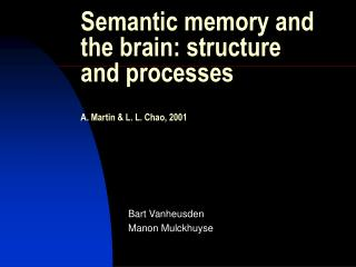Semantic memory and the brain: structure and processes A. Martin & L. L. Chao, 2001