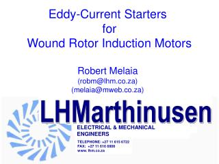 Eddy-Current Starters  for  Wound Rotor Induction Motors  Robert Melaia robmlhm.co.za melaiamweb.co.za