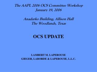 The AAPL 2006 OCS Committee Workshop January 19, 2006  Anadarko Building, Allison Hall The Woodlands, Texas