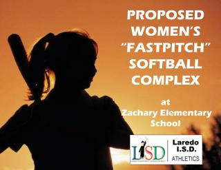 "PROPOSED WOMEN'S ""FASTPITCH"" SOFTBALL COMPLEX at  Zachary Elementary School"