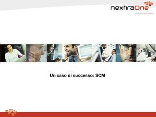 Un caso di successo: SCM