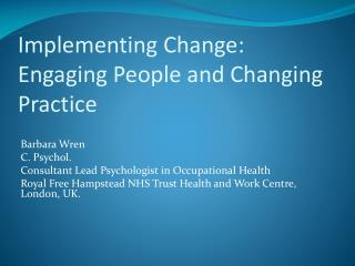 Barbara Wren C. Psychol. Consultant Lead Psychologist in Occupational Health Royal Free Hampstead NHS Trust Health and W