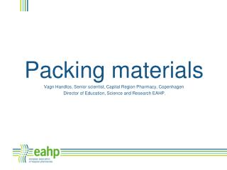 Packing materials Vagn Handlos, Senior scientist, Capital Region Pharmacy, Copenhagen