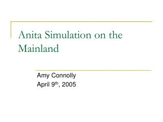 Anita Simulation on the Mainland