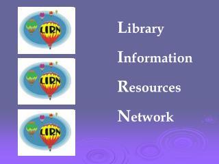 L ibrary I nformation R esources N etwork