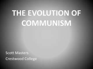 THE EVOLUTION OF  COMMUNISM