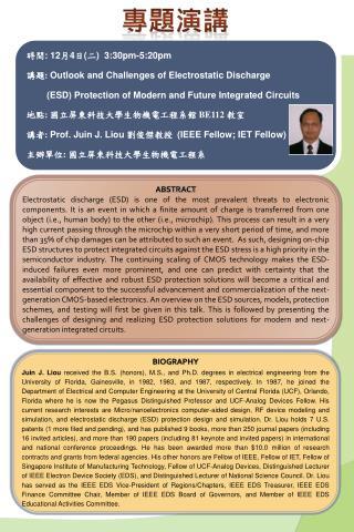 時間 : 12 月 4 日 ( 二 ) 3:30pm-5:20pm 講題 : Outlook and Challenges of Electrostatic Discharge