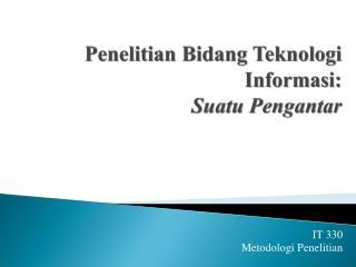 Penelitian Bidang Teknologi Informasi : Suatu Pengantar