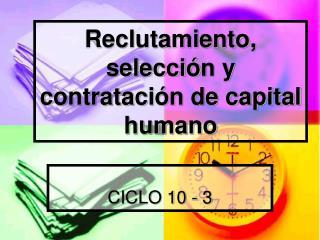 Reclutamiento, selecci ó n y contrataci ó n de capital humano