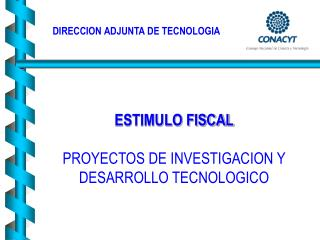 ESTIMULO FISCAL  PROYECTOS DE INVESTIGACION Y DESARROLLO TECNOLOGICO