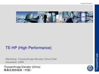 TE-HP (High Performance) Marketing, ThyssenKrupp Elevator China Field December, 2009