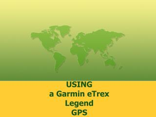 USING  a Garmin eTrex  Legend GPS
