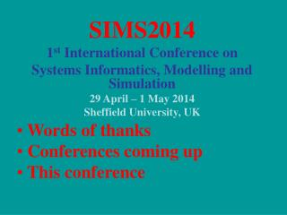 SIMS2014 1 st  International Conference on  Systems Informatics, Modelling and Simulation