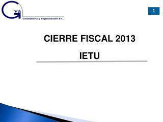CIERRE FISCAL 2013 IETU