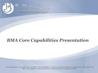 This presentation is provided to you by BMA. The presentation is meant to enhance discussions between your organization