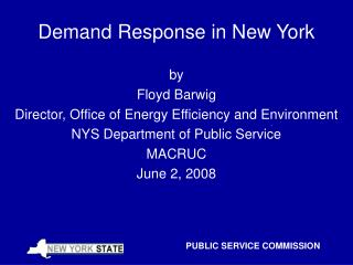 Demand Response in New York by Floyd Barwig Director, Office of Energy Efficiency and Environment