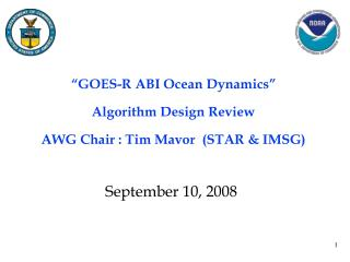 """GOES-R ABI Ocean Dynamics"" Algorithm Design Review AWG Chair : Tim Mavor  (STAR & IMSG)"