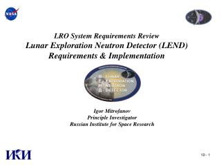 LRO System Requirements Review Lunar Exploration Neutron Detector LEND Requirements  Implementation