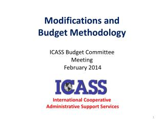 Modifications and  Budget Methodology ICASS Budget Committee Meeting  February 2014