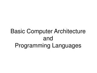 Basic Computer Architecture and Programming Languages