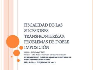 FISCALIDAD DE LAS SUCESIONES TRANSFRONTERIZAS: PROBLEMAS DE DOBLE IMPOSICIÓN