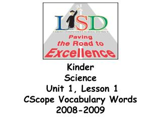 Kinder Science  Unit 1, Lesson 1  CScope Vocabulary Words 2008-2009