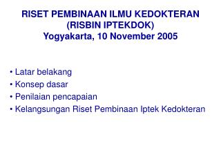 RISET PEMBINAAN ILMU KEDOKTERAN (RISBIN IPTEKDOK) Yogyakarta, 10 November 2005