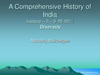 A Comprehensive History of India Lecture – 2 – 9-25-2011 Diversity