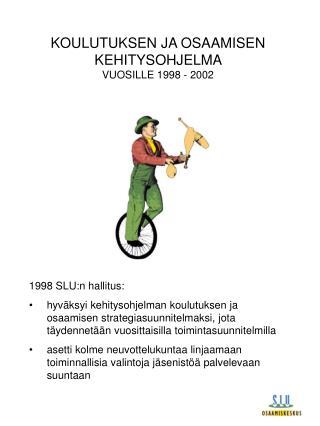 KOULUTUKSEN JA OSAAMISEN KEHITYSOHJELMA  VUOSILLE 1998 - 2002