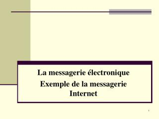 La messagerie électronique  Exemple de la messagerie Internet