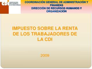 IMPUESTO SOBRE LA RENTA DE LOS TRABAJADORES DE LA CDI  2009