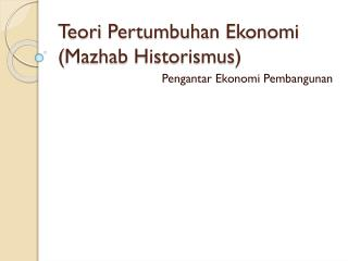 Teori Pertumbuhan Ekonomi ( Mazhab Historismus )