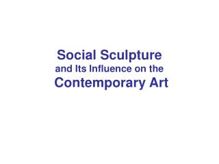 Social Sculpture  and Its Influence on the  Contemporary Art