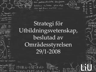 Strategi för Utbildningsvetenskap, beslutad av Områdesstyrelsen  29/1-2008