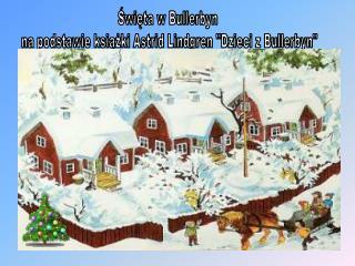 """Święta w Bullerbyn  na podstawie książki Astrid Lindgren """"Dzieci z Bullerbyn"""""""
