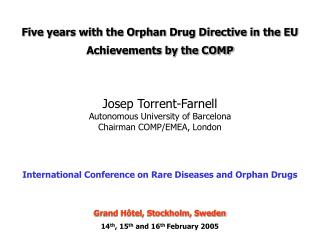 Five years with the Orphan Drug Directive in the EU Achievements by the COMP    Josep Torrent-Farnell Autonomous Univers