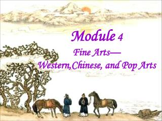Module  4 Fine Arts— Western,Chinese, and Pop Arts