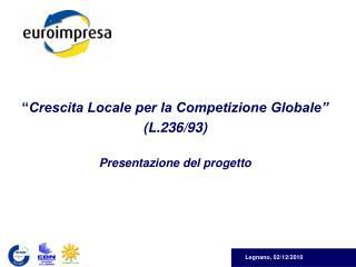 """"""" Crescita Locale per la Competizione Globale""""  (L.236/93) Presentazione del progetto"""