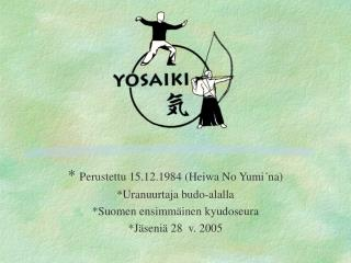 Perustettu 15.12.1984 Heiwa No Yumi na Uranuurtaja budo-alalla Suomen ensimm inen kyudoseura J seni  28  v. 2005