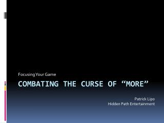 "Combating the Curse of ""More"""
