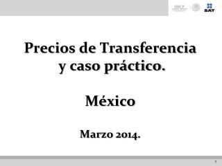 Precios de Transferencia   y caso práctico. México Marzo 2014.
