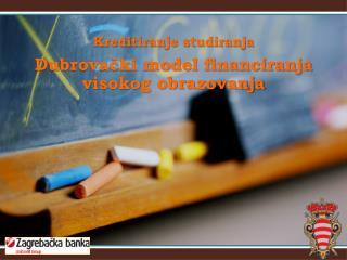 Kreditiranje studiranja Dubrovački model financiranja visokog obrazovanja