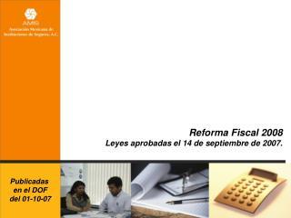 Reforma Fiscal 2008 Leyes aprobadas el 14 de septiembre de 2007.