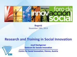 Bogotá November 19th, 2013 Research and Training in Social Innovation Josef Hochgerner