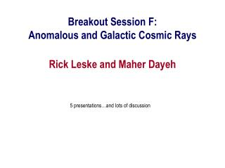 Breakout Session F: Anomalous and Galactic Cosmic Rays