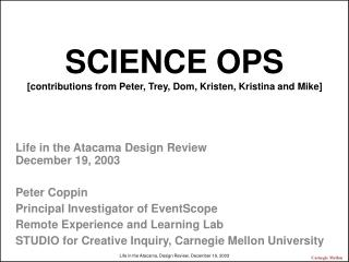 SCIENCE OPS [contributions from Peter, Trey, Dom, Kristen, Kristina and Mike]