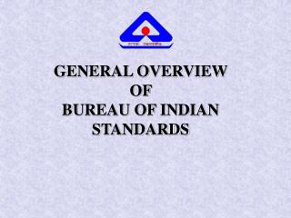 GENERAL OVERVIEW  OF  BUREAU OF INDIAN STANDARDS